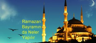Ramazan Bayramında Neler Yapılır