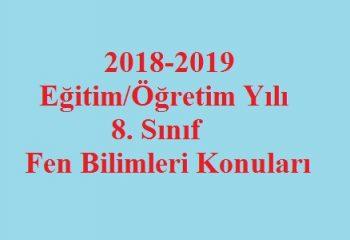 2018 – 2019 Eğitim/Öğretim Yılı 8. Sınıf Fen Bilimleri Konuları